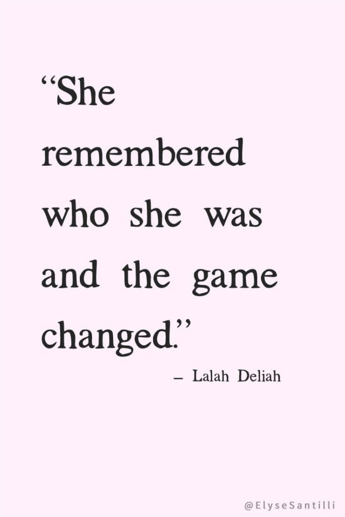 She remembered who she was, and the game changed. - Lalah Deliah   ....quotes on #self #love