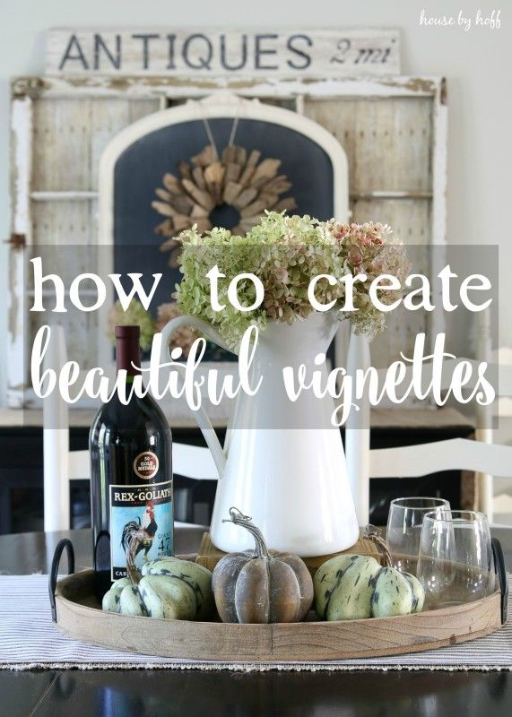 How to Create Beautiful Vignettes in Your Home {Back to Basics} - House by Hoff