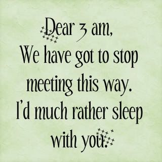 I can relate to this! lol 3 AM is history though. No more regular staying up late. =] More of emotion induced staying up late now. Goodbye 3 AM. Hello 4 AM! And Good morning 7 AMs! =\ I think my sleep pattern's F-ed as is without insomnia. haha