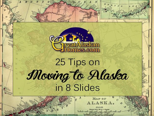 25 Tips on Moving to Alaska - in 8 slides! by GreatAlaskanHomes.com via slideshare