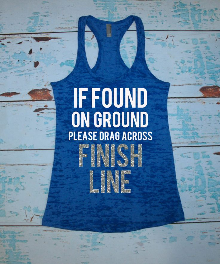 Women's running shirt. Marathon tank top. Half Marathon. Burnout tank top. If found on ground please drag across finish line. workout. by strongconfidentYOU on Etsy https://www.etsy.com/listing/200032439/womens-running-shirt-marathon-tank-top