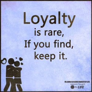 Insprational Quotes, Loyalty is rare if you find keep it