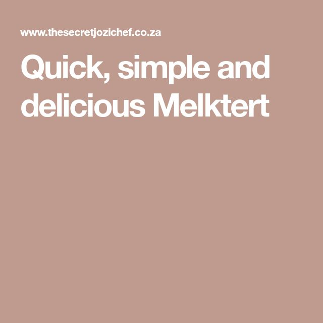 Quick, simple and delicious Melktert