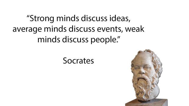 """Strong minds discuss ideas..."" - Socrates - Imgur"