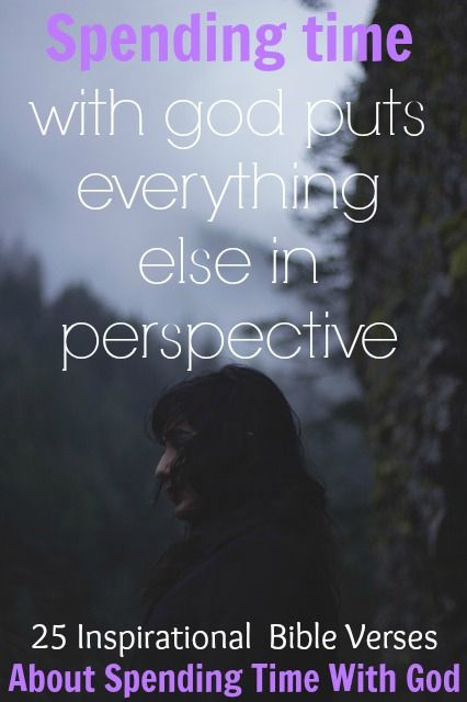 Spending time with God puts everything else in perspective. Check Out 25 Inspirational  Bible Verses About Spending Time With God