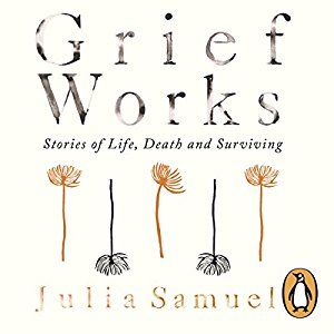 Grief Works: Stories of Life, Death and Surviving (Audio Download): Amazon.co.uk: Julia Samuel, Penguin AudioBooks: Books