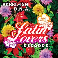 Babel-Ish - DNA || OUT NOW! by Latin Lovers Official on SoundCloud