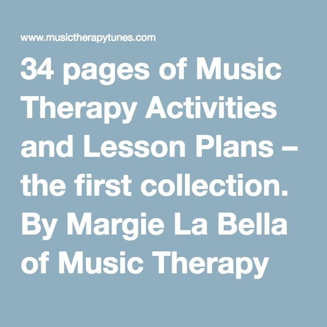 34 pages of Music Therapy Activities and Lesson Plans – the first collection. By Margie La Bella of Music Therapy Tunes. Children, adolescents, adults and older adults. - Music Therapy Tunes                                                                                                                                                                                 More