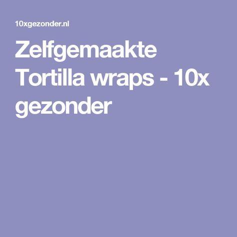 Zelfgemaakte Tortilla wraps - 10x gezonder