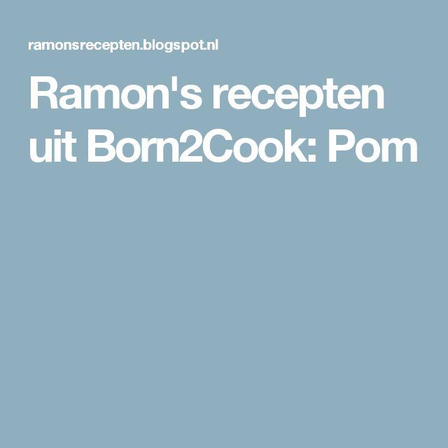 Ramon's recepten uit Born2Cook: Pom