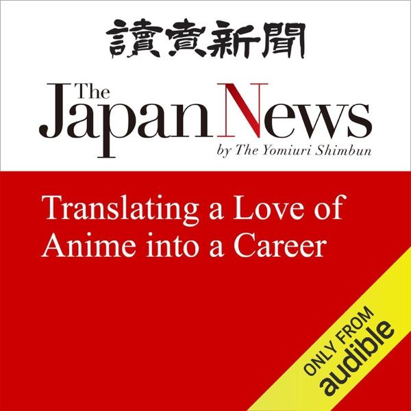 Translating A Love Of Anime Into A Career The Japan News Is An English Language Daily Newspaper Published By The Yo Newspaper Publishing Audio Books Good Books