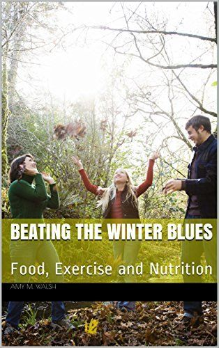 Beating the Winter Blues: Food, Exercise and Nutrition, http://www.amazon.com/dp/B01AZQJ7A2/ref=cm_sw_r_pi_awdm_Q5KUwb0C1NYRH/185-0210816-2440752