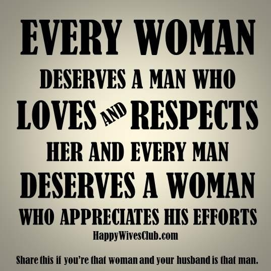 Every woman deserves a man who loves and respects her, and every man deserves a woman who appreciates his efforts. #Marriage #Quote