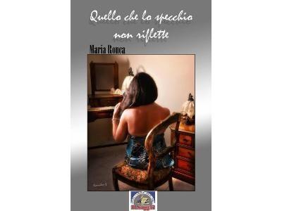 QUELLO CHE LO SPECCHIO NON RIFLETTE di Maria Ronca
