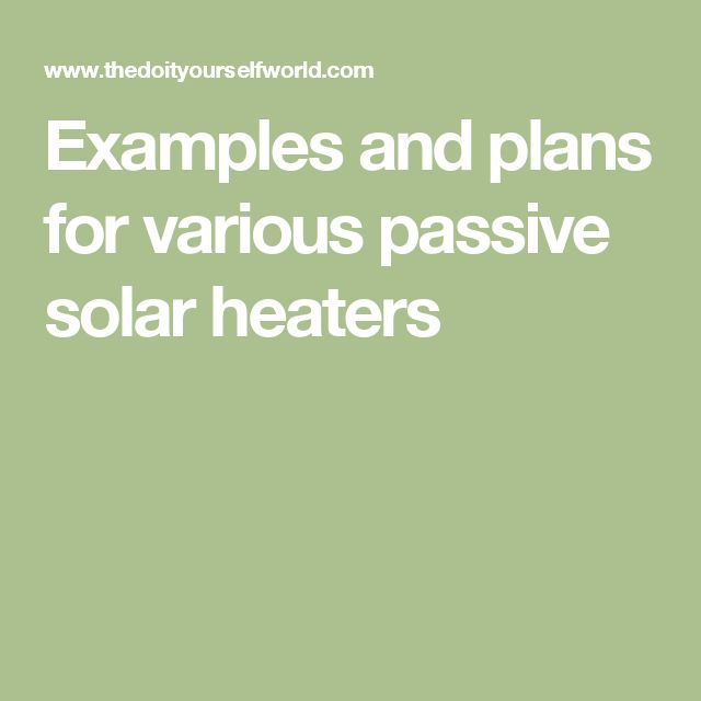 Examples and plans for various passive solar heaters