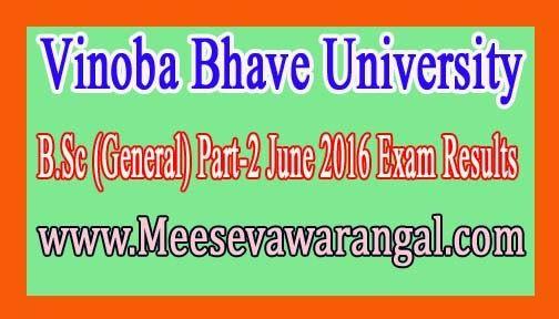 Vinoba Bhave University B.Sc (General) Part-2 June 2016 Exam Results     Vinoba Bhave University B.Sc (General) Part-2 June 2016 Exam Resu...