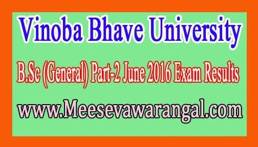 Vinoba Bhave University B.Sc (General) Part-2 June 2016 Exam Results     Vinoba Bhave University B.Sc (General) Part-2 June 2016 Exam Resu...
