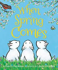 When spring comes by Kevin Henkes.