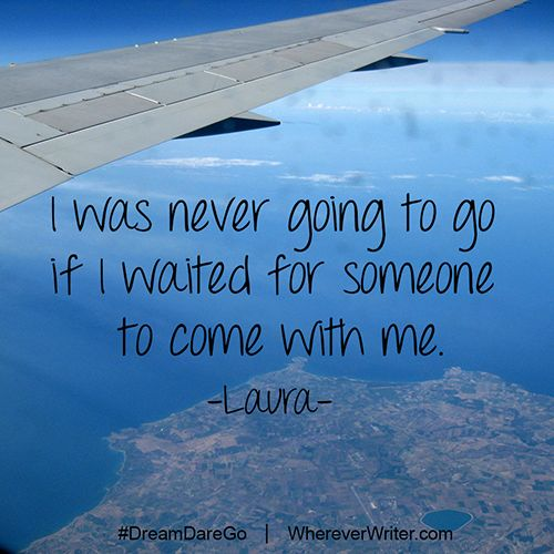 """I was never going to go if I waited for someone to come with me."" #travel #quotes 