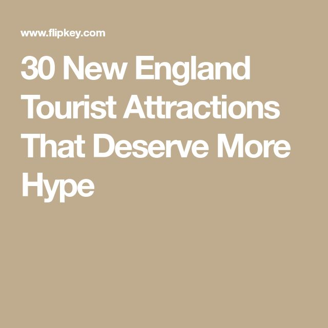 30 New England Tourist Attractions That Deserve More Hype