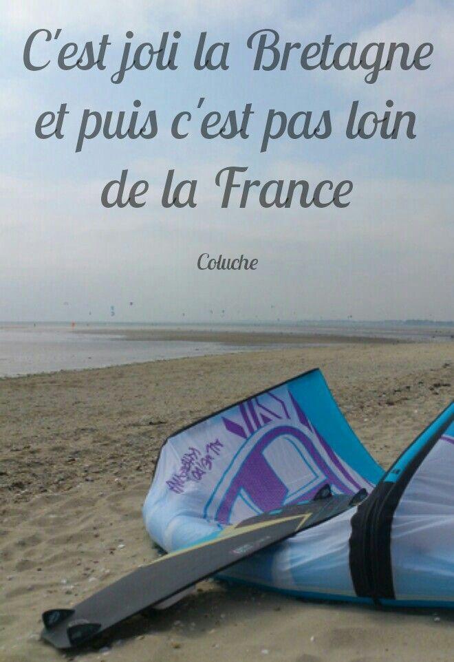 """""""C'est joli la Bretagne, et puis c'est pas loin de la France."""" :-D"""
