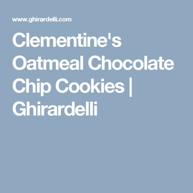 Clementine's Oatmeal Chocolate Chip Cookies | Ghirardelli