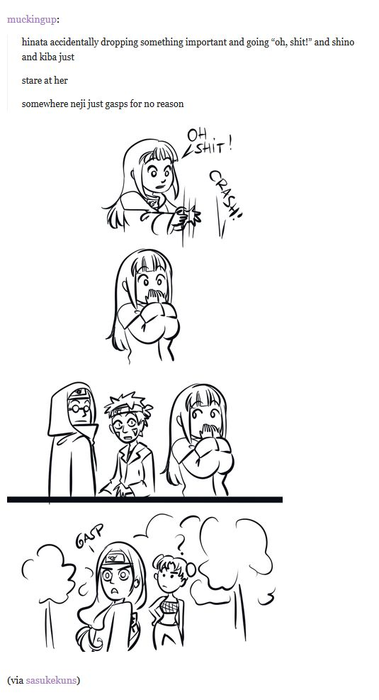<3 Hinata & Neji<<==my best friends know I swear a lot but my sort-of-friends don't because I'm quiet so when I do they act like this