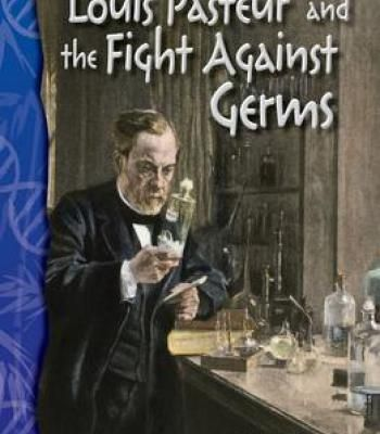 Louis Pasteur And The Fight Against Germs: Life Science PDF