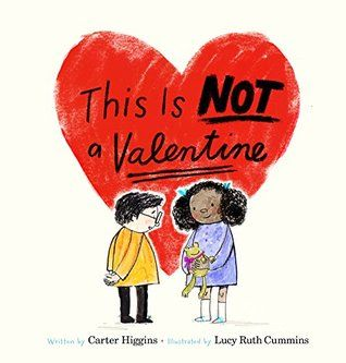You can be a Valentine, the cherished individual, or you can give someone a Valentine, a greeting, a declaration or a token.  This is NOT a Valentine (Chronicle Books, December 26, 2017) written by Carter Higgins with illustrations by Lucy Ruth Cummins offers readers less than traditional displays of tenderness.  They are nonetheless genuine and straight from the heart.