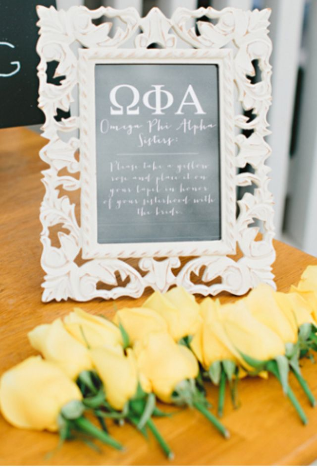 Sorority Sisters - Please take a yellow rose and pin on your lapel in honor of your sisterhood with the bride. - Cute idea from Omega Phi Alpha sisters!