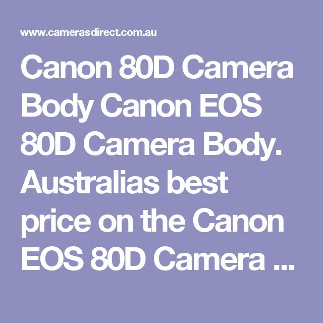 Canon 80D Camera Body Canon EOS 80D Camera Body. Australias best price on the Canon EOS 80D Camera Body. The Canon 80d as had a few price fluctuations of late largely due to the A$s demise. The price is down again at the moment as Canon seeks to gain market share for their Canon 80d over Nikon.  Canon 80D DSLR camera body for your rapid, 10 frames per shoot photographer.  Canon's 80d DSLR Body is ready for the photographer and videographer to get the best damn images for a mid priced Canon…