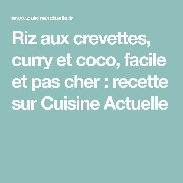Riz aux crevettes, curry et coco, facile et pas cher : recette sur Cuisine Actuelle