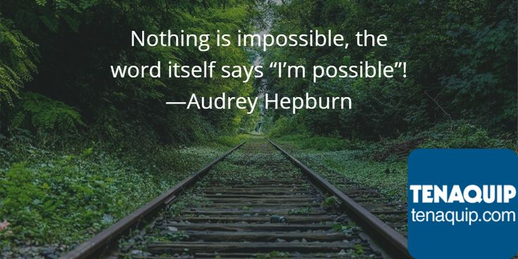 """""""Nothing is impossible, the word itself says, 'I'm possible'""""! - Audrey Hepburn quote"""