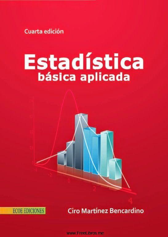 Matínez Bencardino, Ciro. Estadística básica aplicada. 4ª ed. Ecoe Ediciones, 2011. ISBN: 9781449281267. Disponible en: Libros electrónicos EBRARY