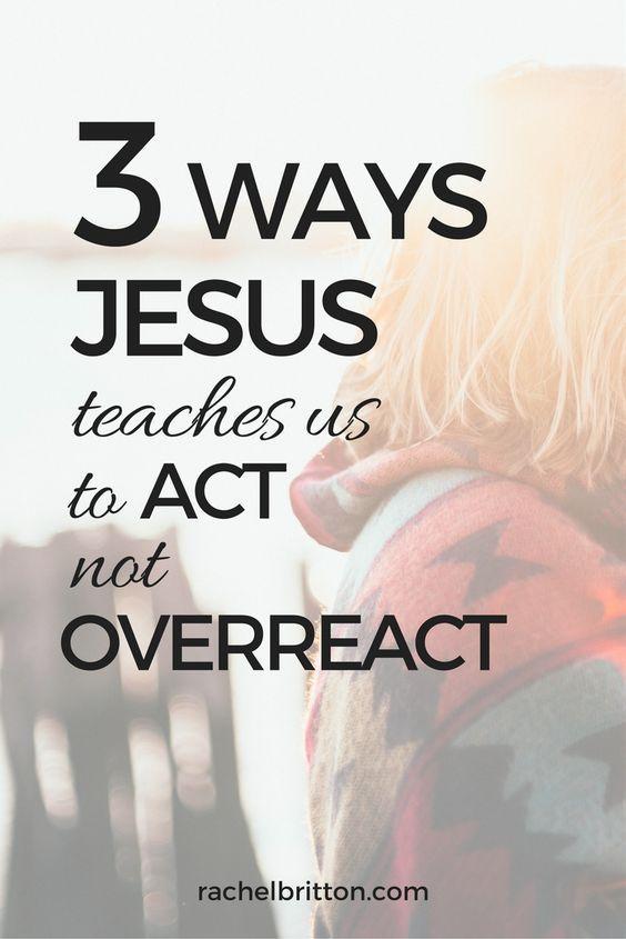 3 Ways Jesus teaches us to act not overreact at rachelbritton.com