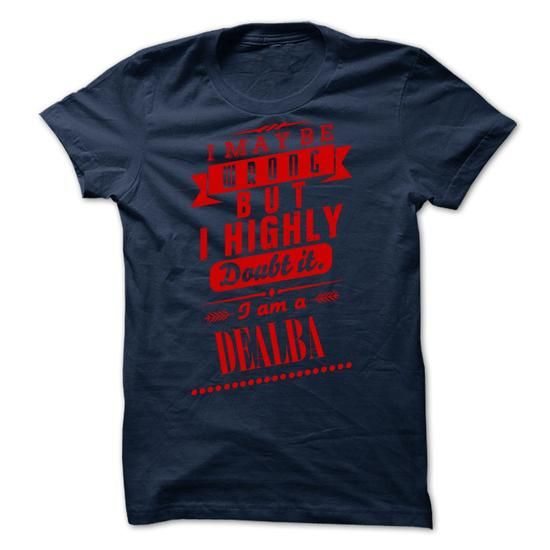 DEALBA - I may  be wrong but i highly doubt it i am a D - #tshirt print #sweatshirt ideas. CHEAP PRICE:  => https://www.sunfrog.com/Valentines/DEALBA--I-may-be-wrong-but-i-highly-doubt-it-i-am-a-DEALBA.html?id=60505