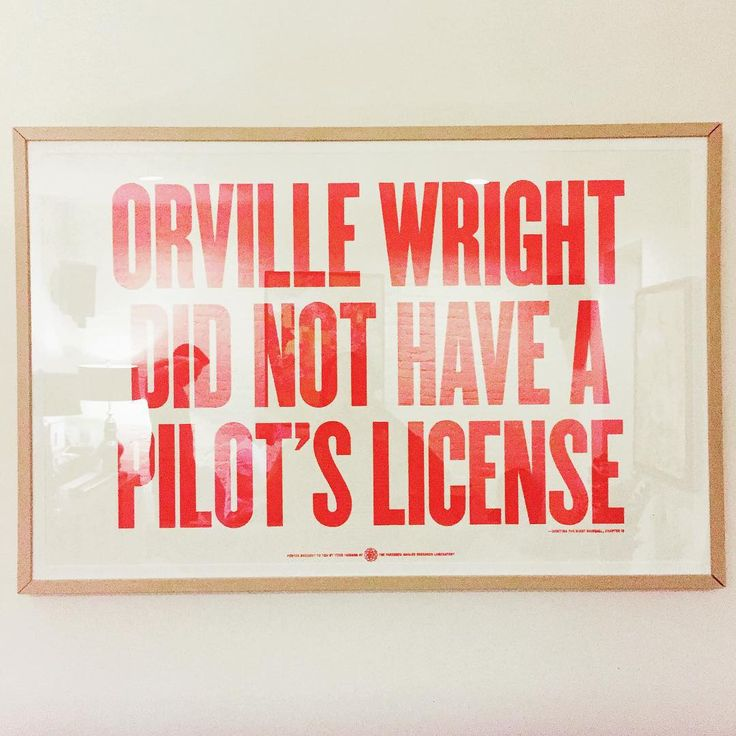 Orville Wright did not have a pilot's license Life motto