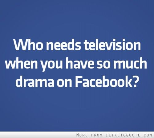 Who needs television when you have so much drama on Facebook #drama #quotes #sayings #quote