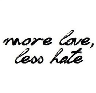 More Love Less Hate Quotes Quotes Words Love Words