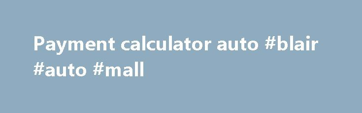 Payment calculator auto #blair #auto #mall http://auto.nef2.com/payment-calculator-auto-blair-auto-mall/  #payment calculator auto # LOOKS LIKE You are about to leave this site. 2015 FCA US LLC. All Rights Reserved. Chrysler, Dodge, Jeep, Ram, Mopar and SRT are registered trademarks of FCA US LLC. ALFA ROMEO and FIAT are registered trademarks of FCA Group Marketing S.p.A. used with permission. *MSRP excludes destination, taxes, title and Continue Reading