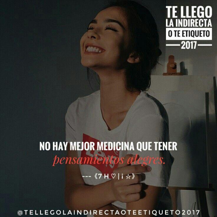 No hay mejor medicina 💊 que tener pensamientos alegres 😊😁☝👍.  ---《7 H ♡   ¡ ☆》  #TeLlegoLaIndirectaOTeEtiqueto? :$
