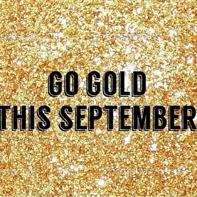 September is Childhood Cancer Awareness Month! Go Gold!