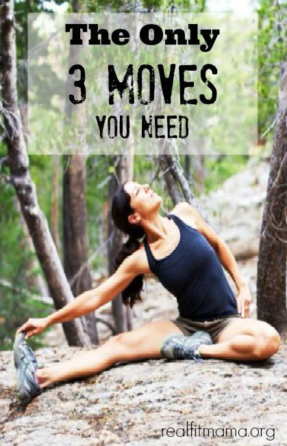 The Only 3 Moves You Need for a healthy body | realfitmama.org