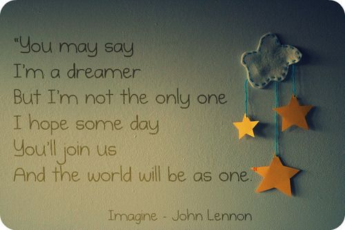 John LennonPeace Quotes, Dreams Big, Wall Quotes, Kids Quotes, Pictures Quotes, Dreams Quotes, John Lennon, Songs Quotes