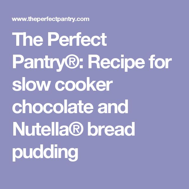 ... Pantry®: Recipe for slow cooker chocolate and Nutella® bread pudding