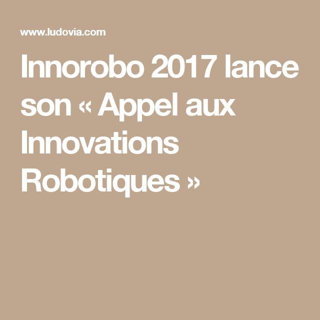 Innorobo 2017 lance son « Appel aux Innovations Robotiques »