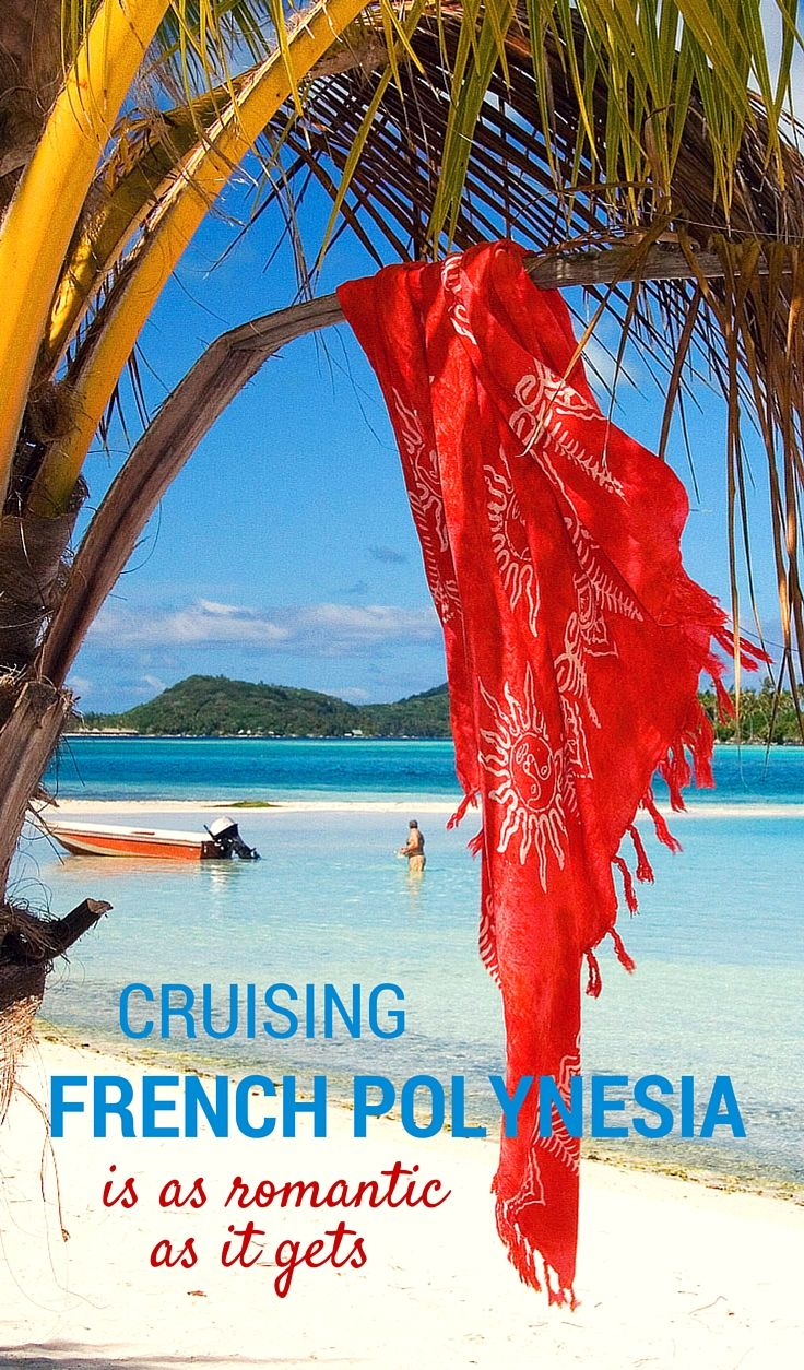 FRENCH POLYNESIA | Bora Bora, Moorea, Tahiti -- even the names of these tropical islands drip romance. Cruising French Polynesia is often a more affordable way to visit. Read on!