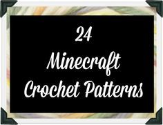 And She Games...: 24 Free Minecraft Crochet Patterns - HEY !!!! For more really cool minecraft stuff check out http://minecraftfamily.com/