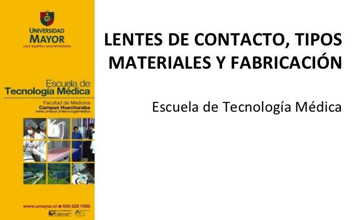 LENTES DE CONTACTO, TIPOS MATERIALES Y FABRICACIÓN    Escuela de Tecnología Médica
