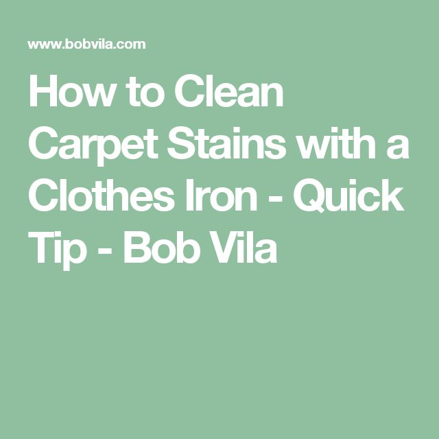 How to Clean Carpet Stains with a Clothes Iron - Quick Tip - Bob Vila
